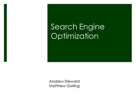 Search Engine Optimization Andrew Steward Matthew Golling.
