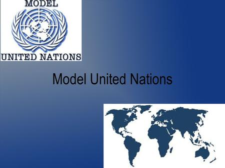 Model United Nations. What is model UN? Model UN is an academic simulation of the United Nations that aims to educate participants about civics, current.