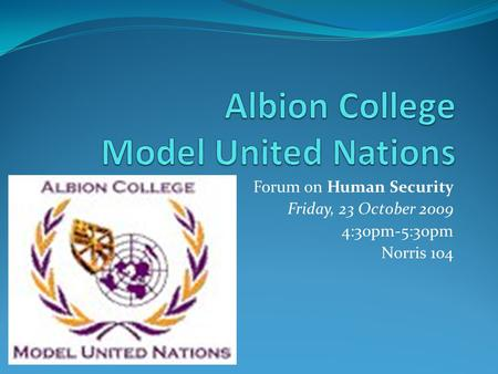Forum on Human Security Friday, 23 October 2009 4:30pm-5:30pm Norris 104.