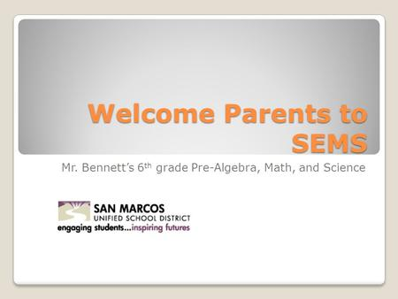 Welcome Parents to SEMS Mr. Bennett's 6 th grade Pre-Algebra, Math, and Science.