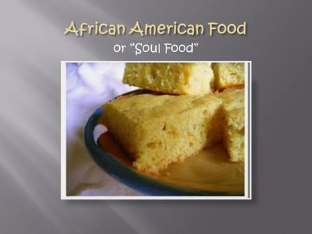 "Or ""Soul Food"".  Style originated during American slavery in the South  African slaves were given the ""leftovers"" and poorest cuts of meats  After."