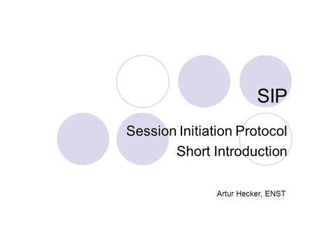 SIP Session Initiation Protocol Short Introduction Artur Hecker, ENST.