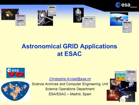 Astronomical GRID Applications at ESAC Science Archives and Computer Engineering Unit Science Operations Department ESA/ESAC.