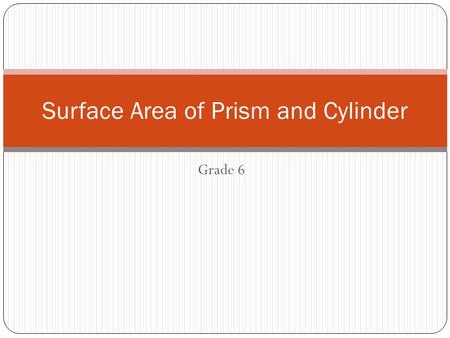 Grade 6 Surface Area of Prism and Cylinder. 2 Warm Up Q1. Draw a top and a front view of each figure. 1. 2.