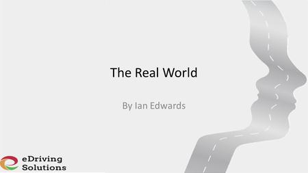 The Real World By Ian Edwards. Imagine! A great deal of research into driver training has identified that post-test training is ineffective Let's just.
