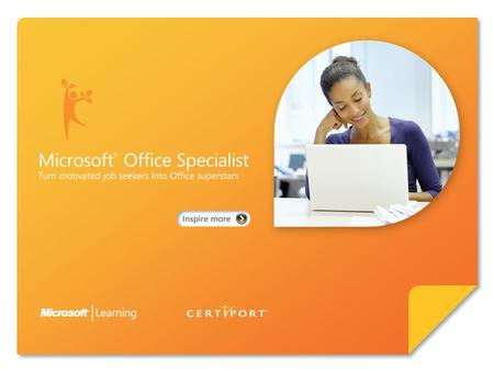 Certify skills through Microsoft ® Office Specialist 2007. Microsoft Office Specialist 2007 represents an exciting opportunity for job candidates to validate.