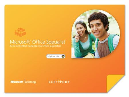 Certify skills through Microsoft ® Office Specialist 2007. Microsoft Office Specialist 2007 represents an exciting opportunity for individuals to increase.