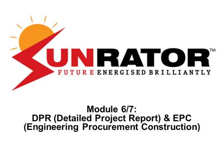 Module 6/7: DPR (Detailed Project Report) & EPC (Engineering Procurement Construction)