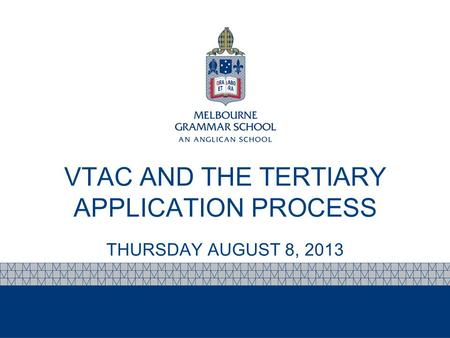 VTAC AND THE TERTIARY APPLICATION PROCESS THURSDAY AUGUST 8, 2013.