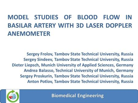 MODEL STUDIES OF BLOOD FLOW IN BASILAR ARTERY WITH 3D LASER DOPPLER ANEMOMETER Biomedical Engineering Sergey Frolov, Tambov State Technical University,