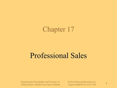 Marketing for Hospitality and Tourism, 3e©2003 Pearson Education, Inc. Philip Kotler, John Bowen, James MakensUpper Saddle River, NJ 07458 1 Chapter 17.