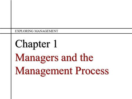 Chapter 1 Managers and the Management Process EXPLORING MANAGEMENT.