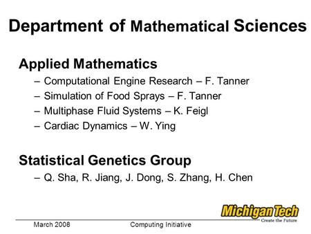 Applied Mathematics –Computational Engine Research – F. Tanner –Simulation of Food Sprays – F. Tanner –Multiphase Fluid Systems – K. Feigl –Cardiac Dynamics.