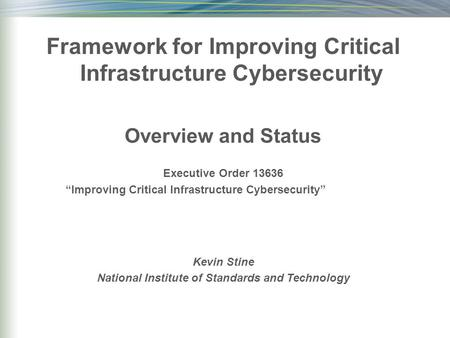 "Framework for Improving Critical Infrastructure Cybersecurity Overview and Status Executive Order 13636 ""Improving Critical Infrastructure Cybersecurity"""