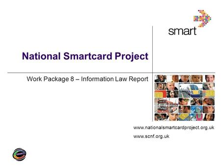 Www.nationalsmartcardproject.org.uk www.scnf.org.uk National Smartcard Project Work Package 8 – Information Law Report.