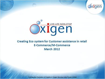 Creating Eco system for Customer assistance in retail E-Commerce/M-Commerce March 2012.
