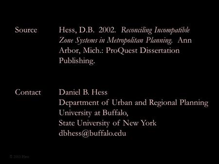 SourceHess, D.B. 2002. Reconciling Incompatible Zone Systems in Metropolitan Planning. Ann Arbor, Mich.: ProQuest Dissertation Publishing. ContactDaniel.