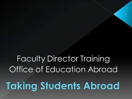 1 Faculty Director Training Office of Education Abroad.