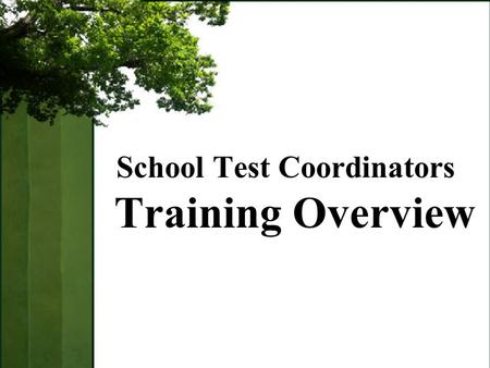 School Test Coordinators Training Overview. STC Training Understand the roles and responsibilities of school test coordinators Be able to support the.