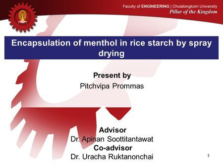 Present by Pitchvipa Prommas Advisor Dr. Apinan Soottitantawat Co-advisor Dr. Uracha Ruktanonchai Encapsulation of menthol in rice starch by spray drying.