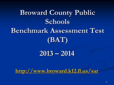 1 Broward County Public Schools Benchmark Assessment Test (BAT) 2013 – 2014