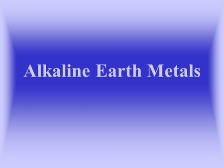 Alkaline Earth Metals.