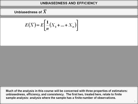 1 UNBIASEDNESS AND EFFICIENCY Much of the analysis in this course will be concerned with three properties of estimators: unbiasedness, efficiency, and.