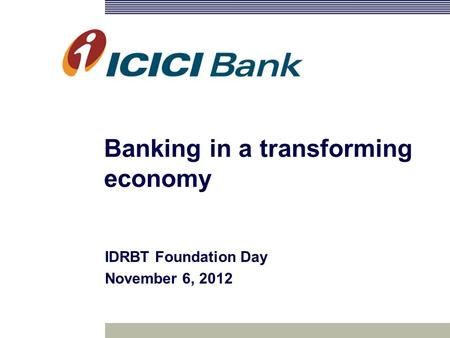 Banking in a transforming economy IDRBT Foundation Day November 6, 2012.