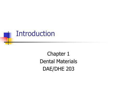 Introduction Chapter 1 Dental Materials DAE/DHE 203.