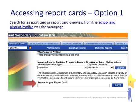 Accessing report cards – Option 1 Massachusetts Department of Elementary and Secondary Education 1 Search for a report card or report card overview from.