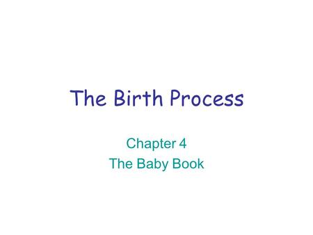 The Birth Process Chapter 4 The Baby Book. 1. What do future parents learn in prepared childbirth classes? How to make labor and delivery easier How to.