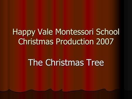 Happy Vale Montessori School Christmas Production 2007 The Christmas Tree.