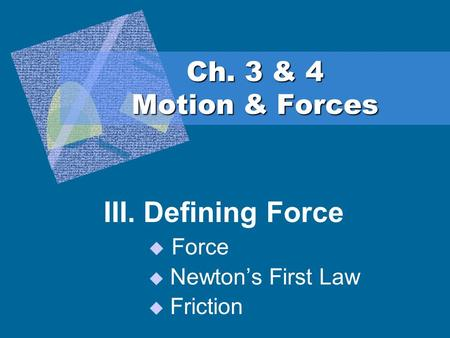 III. Defining Force Force Newton's First Law Friction