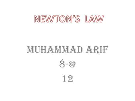 Muhammad arif 12. Newton's laws of motion are three physical laws that form the basis for classical mechanics. They are:physical lawsclassical mechanics.