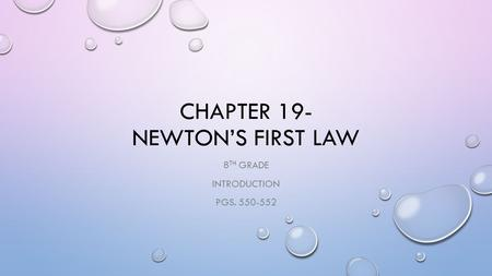 CHAPTER 19- NEWTON'S FIRST LAW 8 TH GRADE INTRODUCTION PGS. 550-552.