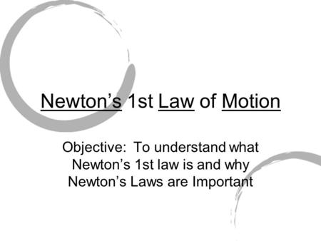 Newton's 1st Law of Motion Objective: To understand what Newton's 1st law is and why Newton's Laws are Important.