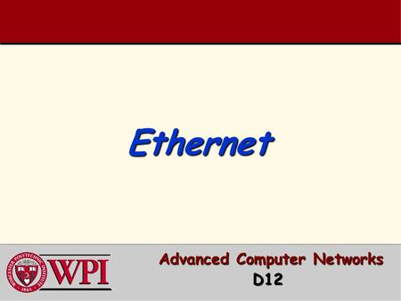 Ethernet Ethernet Advanced Computer <strong>Networks</strong> Advanced Computer NetworksD12.