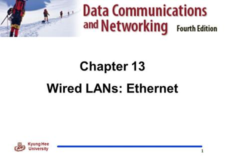 1 Kyung Hee University Chapter 13 Wired LANs: Ethernet.