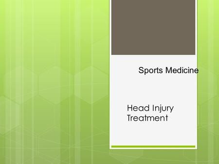 Head Injury Treatment Sports Medicine. BELLWORK  Remember the head injury you started the Unit with.  What was the treatment you received?  Did you.
