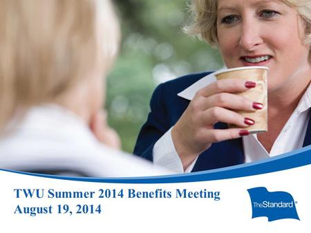 TWU Summer 2014 Benefits Meeting August 19, 2014.