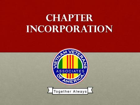 Chapter Incorporation. Why Incorporate Your Chapter? Identify as an Organization Identify as an Organization Elect officers that will divide the work.