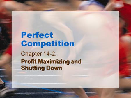 Perfect Competition Chapter 14-2. Profit Maximizing and Shutting Down.