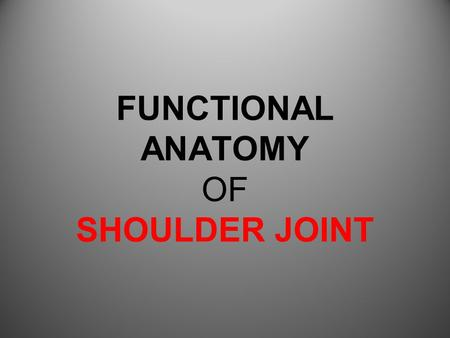 FUNCTIONAL ANATOMY OF SHOULDER JOINT