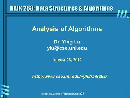 Design and Analysis of Algorithms Chapter 2.1 1 Analysis of Algorithms Dr. Ying Lu August 28, 2012