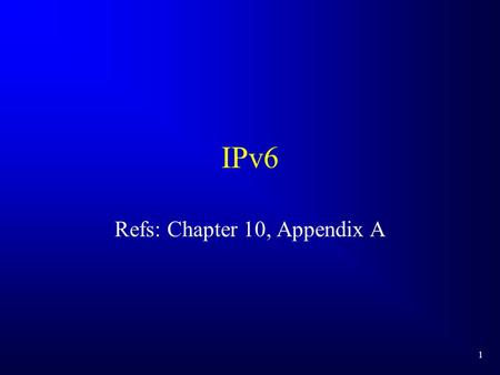 1 IPv6 Refs: Chapter 10, Appendix A. 2 IPv6 availability Generally not part of O.S. Available in beta for many operating systems. 6-Bone is experimental.