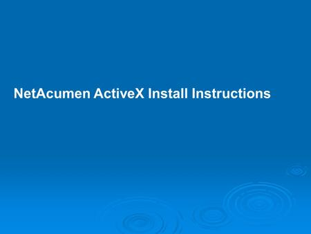 NetAcumen ActiveX Install Instructions. Requirements: Administrator: User must be logged in as Administrator of the machine. If you are not the administrator,