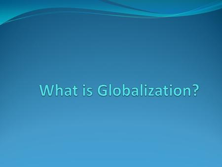 Key Theoretical Questions How equitable is the global integration of populations into globalization? What institutions play a role in regulating globalization?
