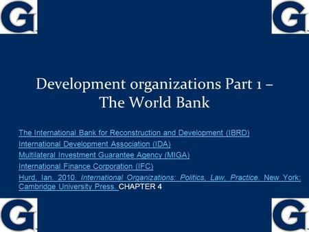 Development organizations Part 1 – The World Bank The International Bank for Reconstruction and Development (IBRD) International Development Association.