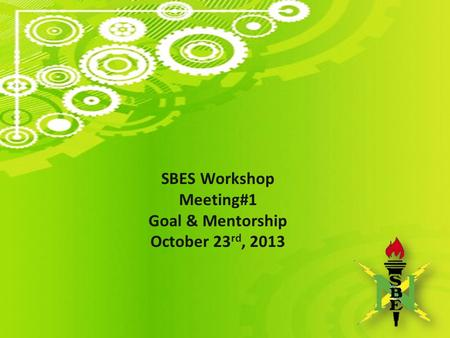 SBES Workshop Meeting#1 Goal & Mentorship October 23 rd, 2013.