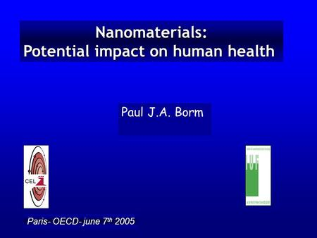 Nanomaterials: Potential impact on human health Paul J.A. Borm Paris- OECD- june 7 th 2005.